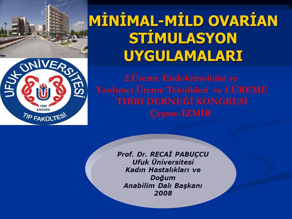 MİNİMAL-MİLD OVARİAN STİMULASYON UYGULAMALARI Prof. Dr. RECAİ PABUÇCU Ufuk Üniversitesi Kadın Hastalıkları ve Doğum Anabilim Dalı Başkanı 2008 2.Üreme