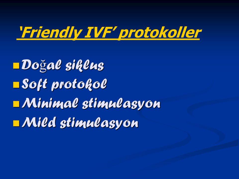 Do ğ al siklus Do ğ al siklus Soft protokol Soft protokol Minimal stimulasyon Minimal stimulasyon Mild stimulasyon Mild stimulasyon 'Friendly IVF' pro