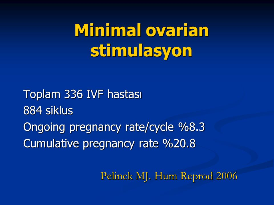 Minimal ovarian stimulasyon Toplam 336 IVF hastası 884 siklus Ongoing pregnancy rate/cycle %8.3 Cumulative pregnancy rate %20.8 Pelinck MJ. Hum Reprod