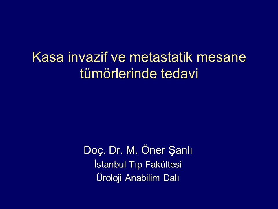 Kasa invazif ve metastatik mesane tümörlerinde tedavi Doç. Dr. M. Öner Şanlı İstanbul Tıp Fakültesi Üroloji Anabilim Dalı