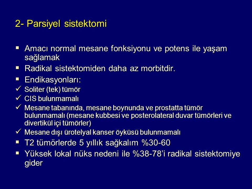 2- Parsiyel sistektomi  Amacı normal mesane fonksiyonu ve potens ile yaşam sağlamak  Radikal sistektomiden daha az morbitdir.  Endikasyonları: Soli
