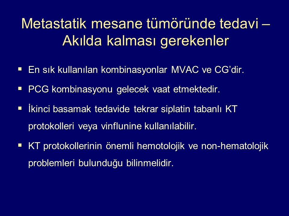 Metastatik mesane tümöründe tedavi – Akılda kalması gerekenler  En sık kullanılan kombinasyonlar MVAC ve CG'dir.  PCG kombinasyonu gelecek vaat etme