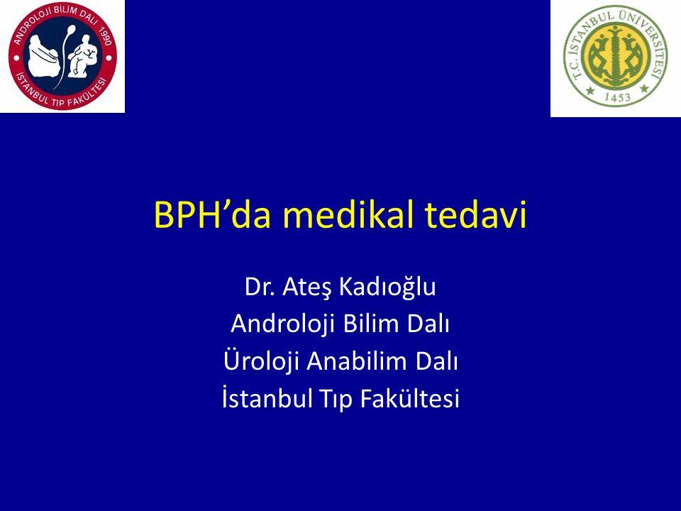 BPH'da medikal tedavi Dr. Ateş Kadıoğlu Androloji Bilim Dalı Üroloji Anabilim Dalı İstanbul Tıp Fakültesi