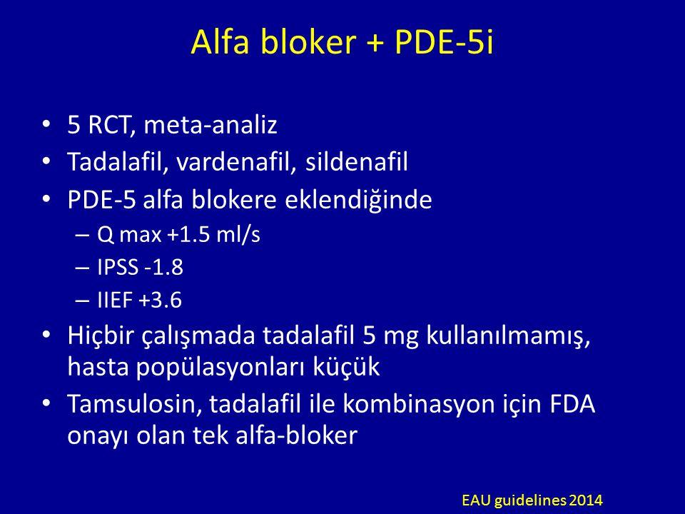 Alfa bloker + PDE-5i 5 RCT, meta-analiz Tadalafil, vardenafil, sildenafil PDE-5 alfa blokere eklendiğinde – Q max +1.5 ml/s – IPSS -1.8 – IIEF +3.6 Hiçbir çalışmada tadalafil 5 mg kullanılmamış, hasta popülasyonları küçük Tamsulosin, tadalafil ile kombinasyon için FDA onayı olan tek alfa-bloker EAU guidelines 2014
