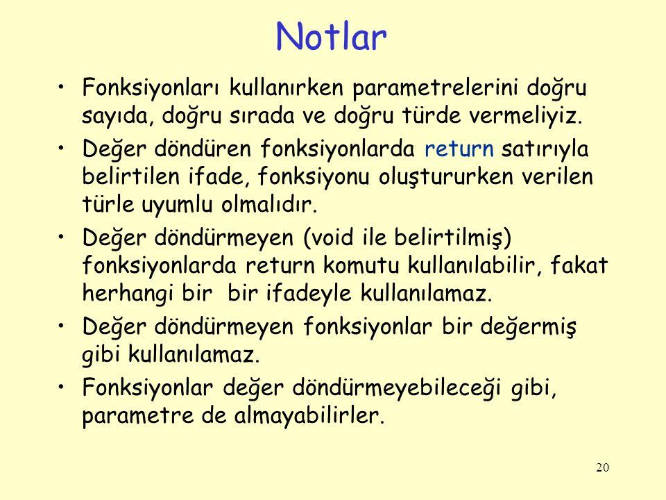 Notlar Fonksiyonları kullanırken parametrelerini doğru sayıda, doğru sırada ve doğru türde vermeliyiz.