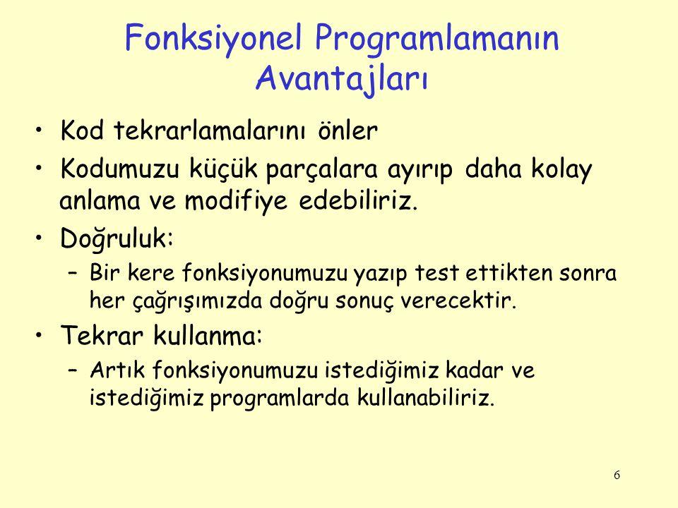 7 Fonksiyon Başlatma Bir Fonksiyon çağrılırken –Fonksiyon çağrısı yapılır –Kontrol fonksiyonun başında ki ilk ifadeye geçer –Fonksiyon adımları çalıştıktan sonra kontrol fonksiyonun çağrıldığı yerden sonraki ifadeye geri döner.