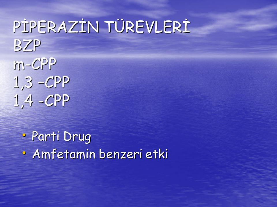 PİPERAZİN TÜREVLERİ BZP m-CPP 1,3 –CPP 1,4 -CPP Parti Drug Parti Drug Amfetamin benzeri etki Amfetamin benzeri etki