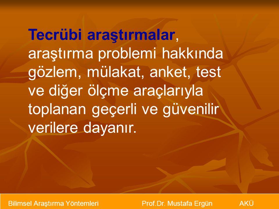 Bilimsel Araştırma Yöntemleri Prof.Dr. Mustafa Ergün AKÜ Tecrübi araştırmalar, araştırma problemi hakkında gözlem, mülakat, anket, test ve diğer ölçme