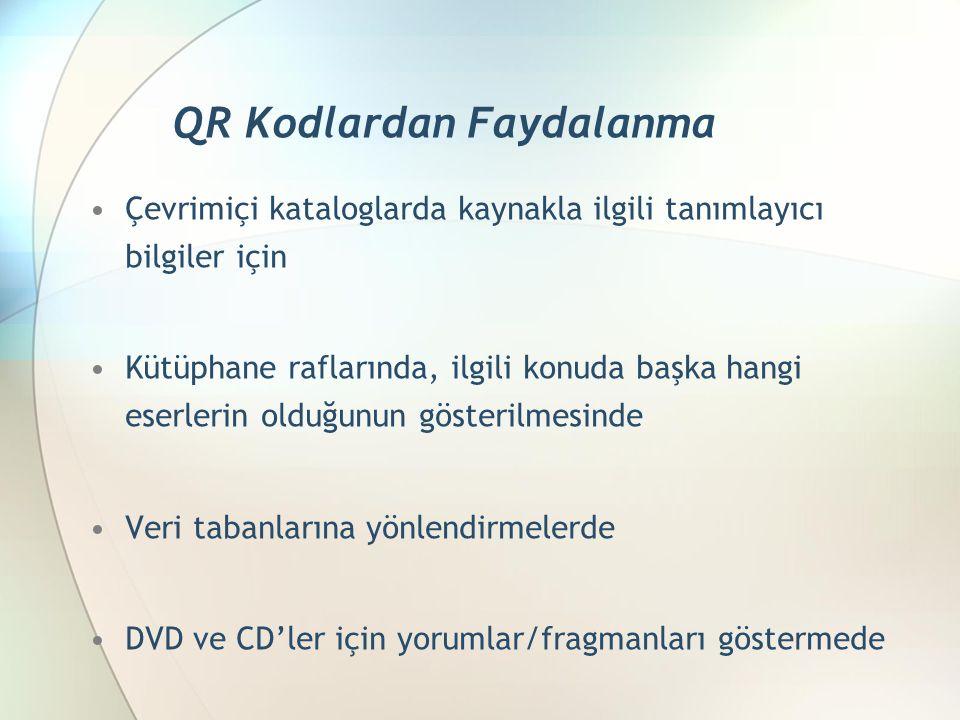 Çevrimiçi kataloglarda kaynakla ilgili tanımlayıcı bilgiler için Kütüphane raflarında, ilgili konuda başka hangi eserlerin olduğunun gösterilmesinde Veri tabanlarına yönlendirmelerde DVD ve CD'ler için yorumlar/fragmanları göstermede QR Kodlardan Faydalanma