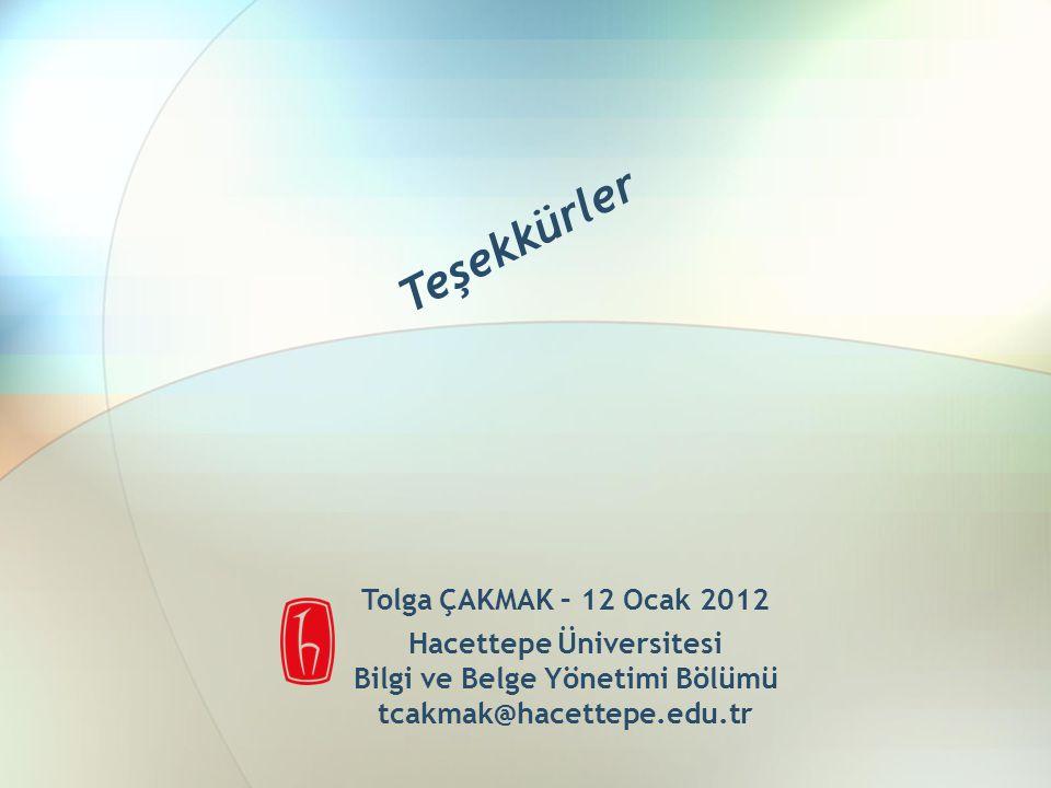 Tolga ÇAKMAK – 12 Ocak 2012 Hacettepe Üniversitesi Bilgi ve Belge Yönetimi Bölümü tcakmak@hacettepe.edu.tr Teşekkürler
