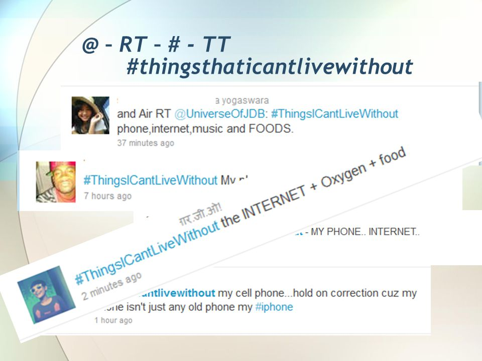 @ – RT – # - TT #thingsthaticantlivewithout