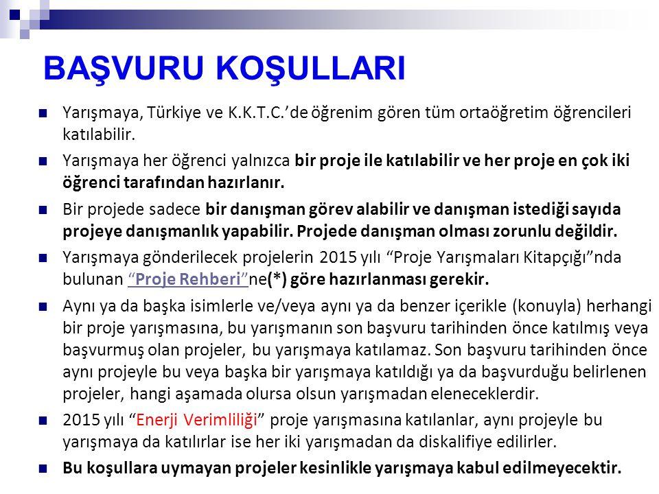 BAŞVURU KOŞULLARI Yarışmaya, Türkiye ve K.K.T.C.'de öğrenim gören tüm ortaöğretim öğrencileri katılabilir. Yarışmaya her öğrenci yalnızca bir proje il