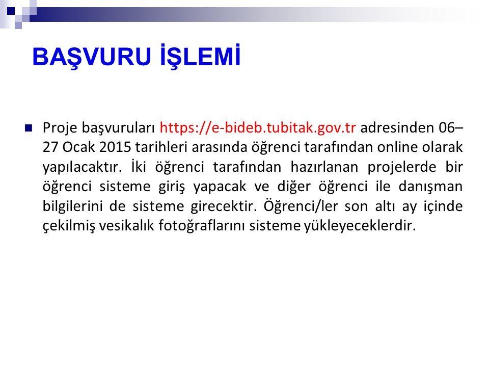 BAŞVURU İŞLEMİ Proje başvuruları https://e-bideb.tubitak.gov.tr adresinden 06– 27 Ocak 2015 tarihleri arasında öğrenci tarafından online olarak yapıla