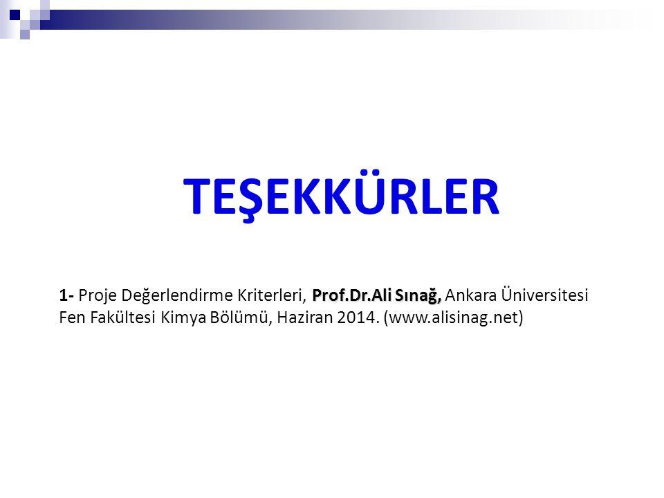 TEŞEKKÜRLER Prof.Dr.Ali Sınağ, 1- Proje Değerlendirme Kriterleri, Prof.Dr.Ali Sınağ, Ankara Üniversitesi Fen Fakültesi Kimya Bölümü, Haziran 2014. (ww