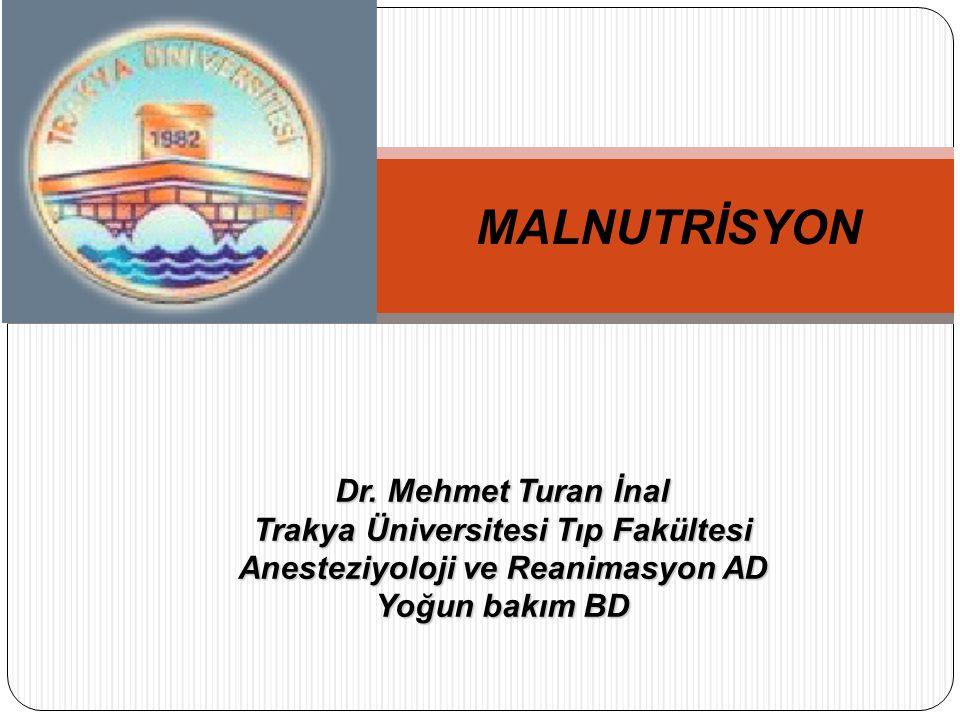 MALNUTRİSYON Dr. Mehmet Turan İnal Trakya Üniversitesi Tıp Fakültesi Anesteziyoloji ve Reanimasyon AD Yoğun bakım BD