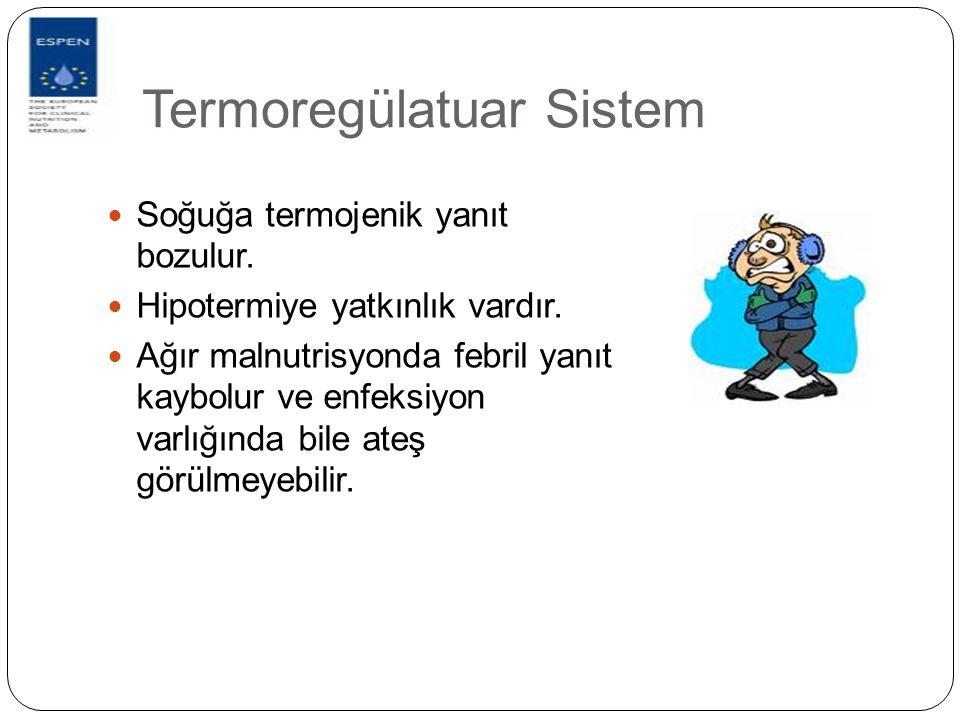 Termoregülatuar Sistem Soğuğa termojenik yanıt bozulur. Hipotermiye yatkınlık vardır. Ağır malnutrisyonda febril yanıt kaybolur ve enfeksiyon varlığın