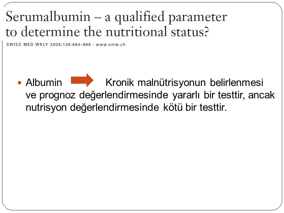Albumin Kronik malnütrisyonun belirlenmesi ve prognoz değerlendirmesinde yararlı bir testtir, ancak nutrisyon değerlendirmesinde kötü bir testtir.