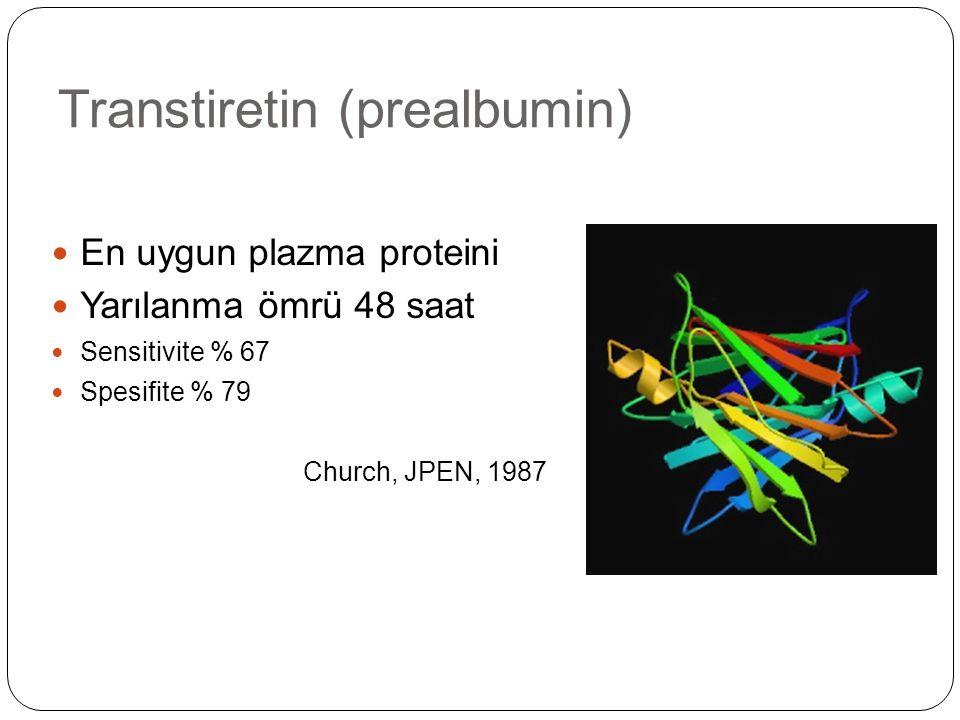 Transtiretin (prealbumin) En uygun plazma proteini Yarılanma ömrü 48 saat Sensitivite % 67 Spesifite % 79 Church, JPEN, 1987