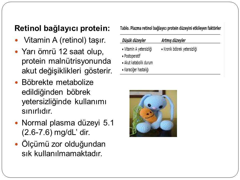 Retinol bağlayıcı protein: Vitamin A (retinol) taşır. Yarı ömrü 12 saat olup, protein malnütrisyonunda akut değişiklikleri gösterir. Böbrekte metaboli