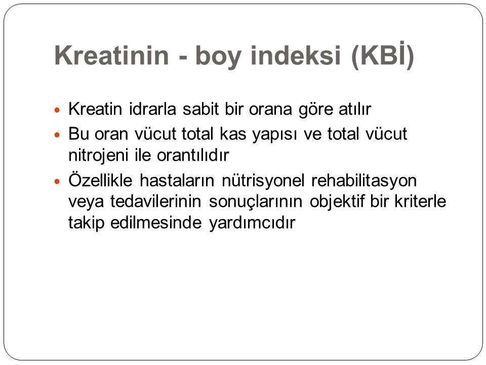 Kreatinin - boy indeksi (KBİ)  Kreatin idrarla sabit bir orana göre atılır  Bu oran vücut total kas yapısı ve total vücut nitrojeni ile orantılıdır