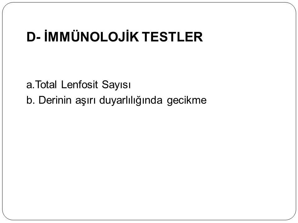 D- İMMÜNOLOJİK TESTLER a.Total Lenfosit Sayısı b. Derinin aşırı duyarlılığında gecikme