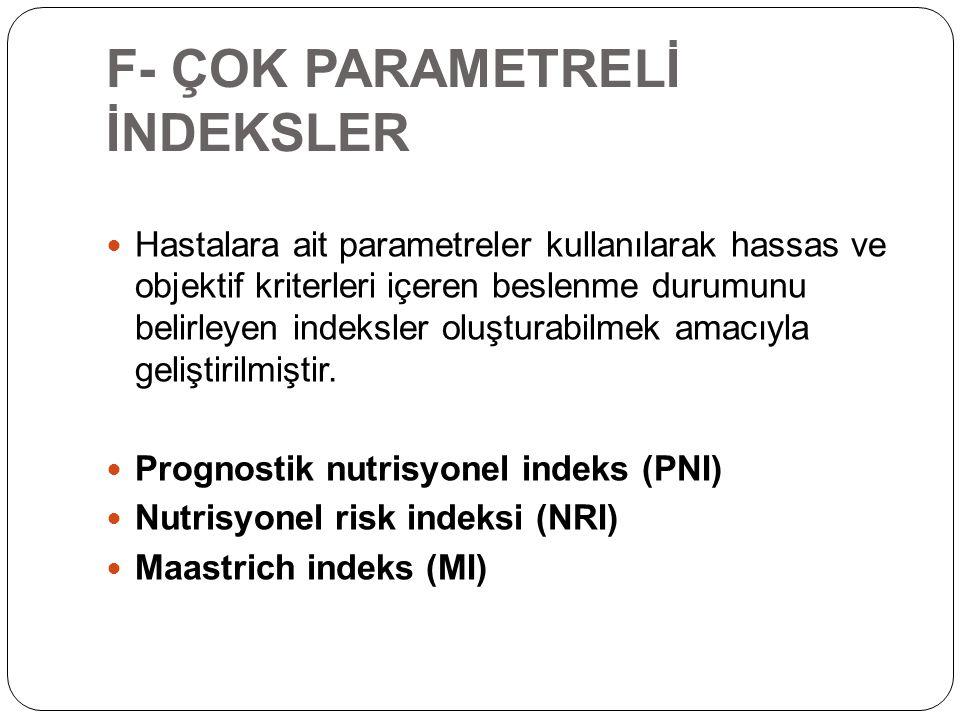 F- ÇOK PARAMETRELİ İNDEKSLER Hastalara ait parametreler kullanılarak hassas ve objektif kriterleri içeren beslenme durumunu belirleyen indeksler oluşt