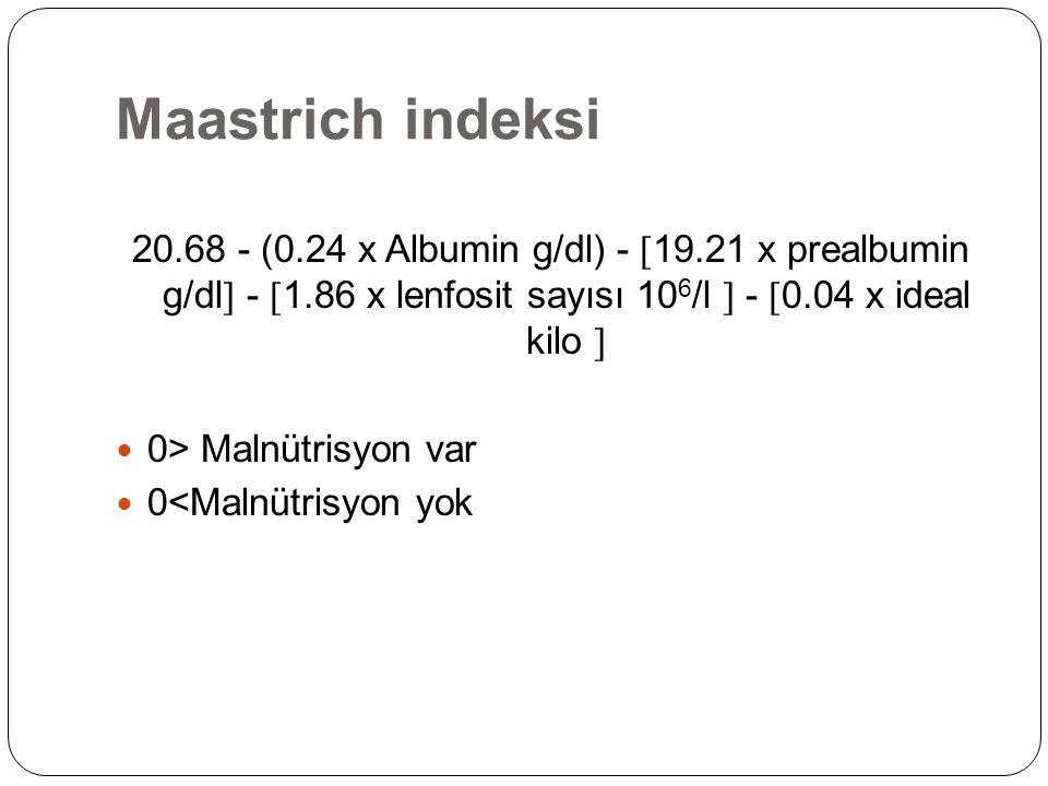 Maastrich indeksi 20.68 - (0.24 x Albumin g/dl) -  19.21 x prealbumin g/dl  -  1.86 x lenfosit sayısı 10 6 /l  -  0.04 x ideal kilo  0> Malnütri