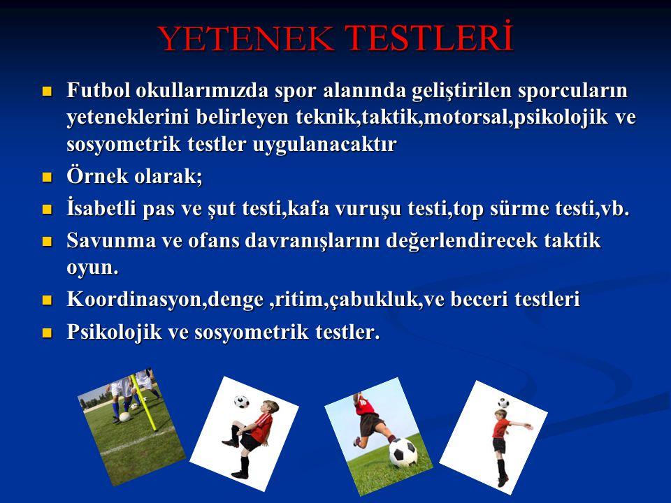 YETENEK TESTLERİ Futbol okullarımızda spor alanında geliştirilen sporcuların yeteneklerini belirleyen teknik,taktik,motorsal,psikolojik ve sosyometrik