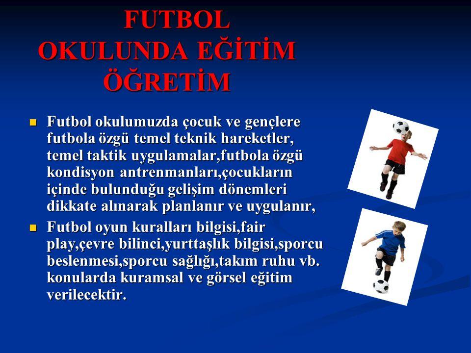 Futbol okulu sevgi ve e ğ lence okulu olmalıdır.
