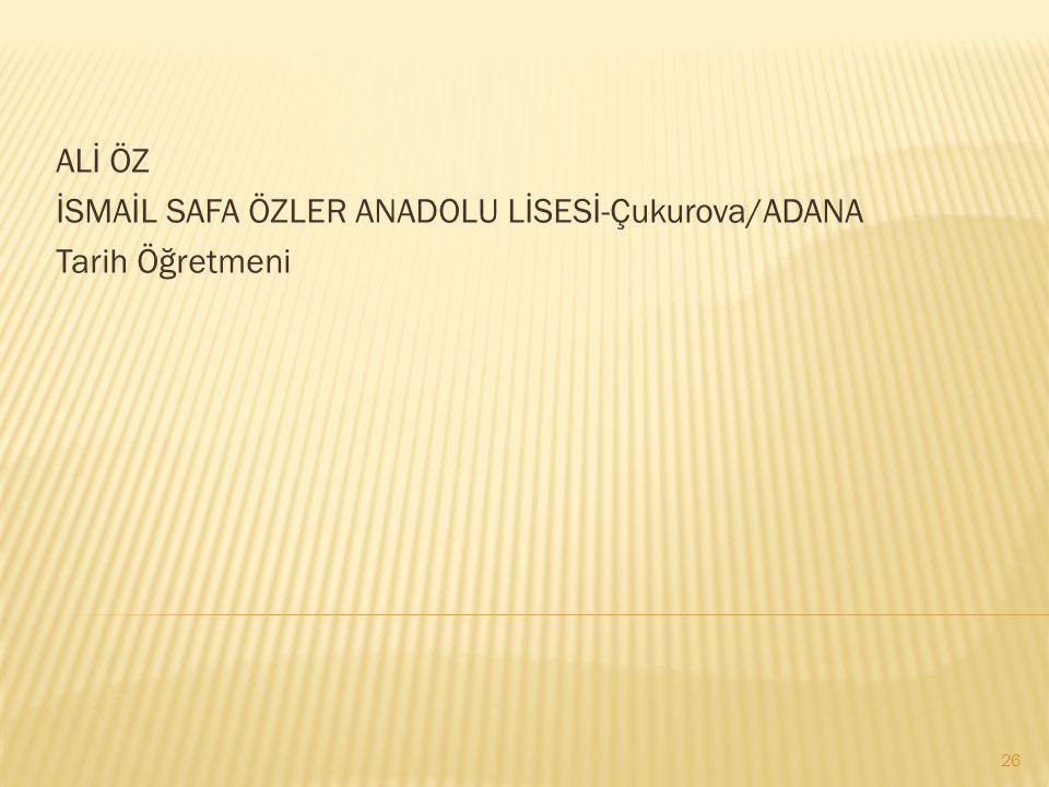 ALİ ÖZ İSMAİL SAFA ÖZLER ANADOLU LİSESİ-Çukurova/ADANA Tarih Öğretmeni 26