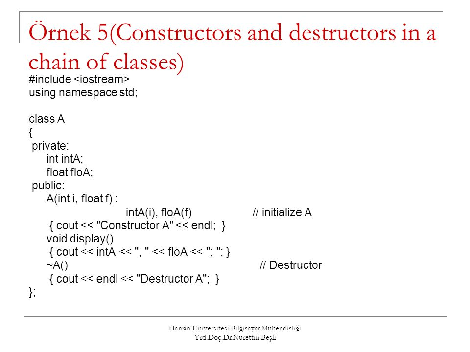 Harran Üniversitesi Bilgisayar Mühendisliği Yrd.Doç.Dr.Nurettin Beşli Örnek 5(Constructors and destructors in a chain of classes) #include using names