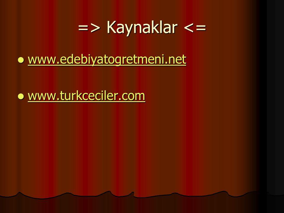=> Kaynaklar Kaynaklar <= www.edebiyatogretmeni.net www.edebiyatogretmeni.net www.edebiyatogretmeni.net www.turkceciler.com www.turkceciler.com