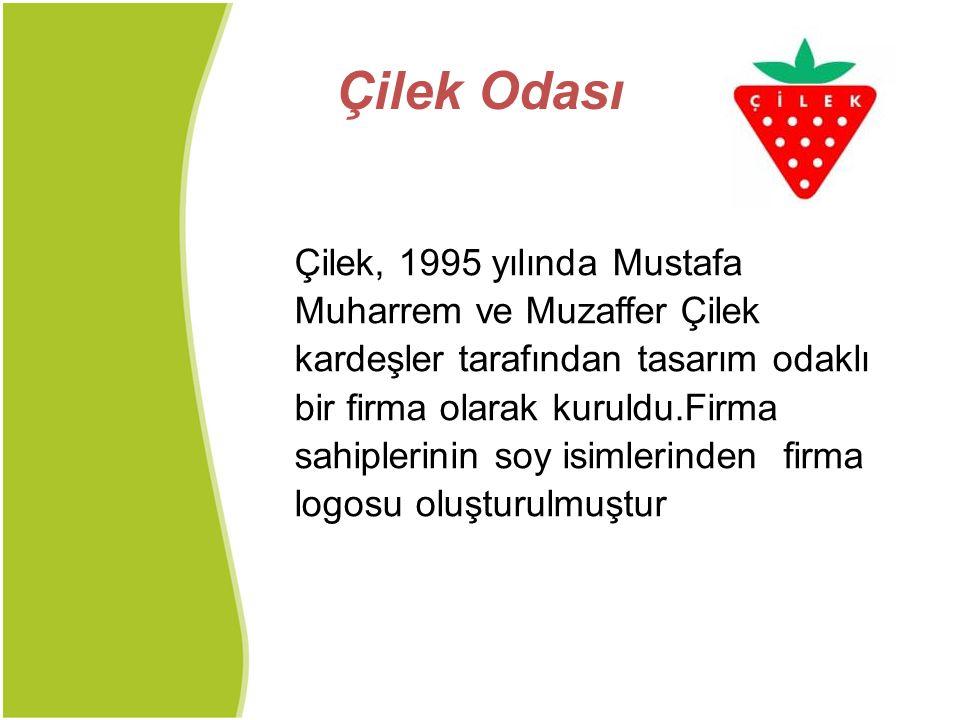Çilek Odası Çilek, 1995 yılında Mustafa Muharrem ve Muzaffer Çilek kardeşler tarafından tasarım odaklı bir firma olarak kuruldu.Firma sahiplerinin soy