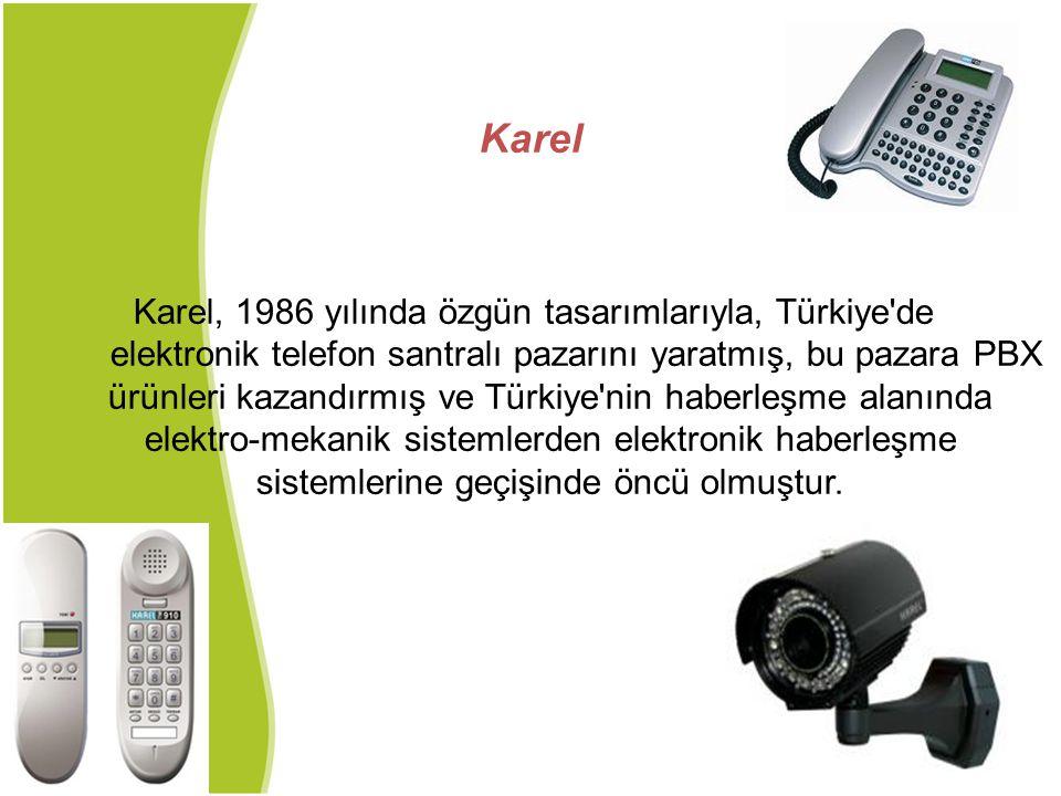 Karel Karel, 1986 yılında özgün tasarımlarıyla, Türkiye'de elektronik telefon santralı pazarını yaratmış, bu pazara PBX ürünleri kazandırmış ve Türkiy