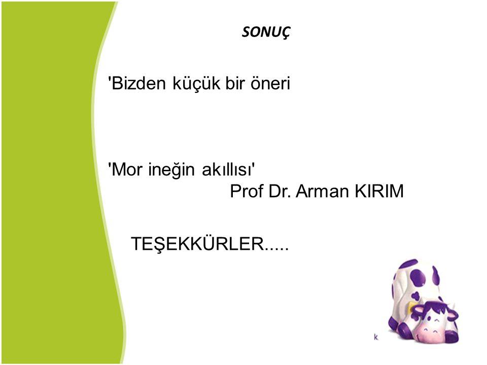 SONUÇ 'Bizden küçük bir öneri 'Mor ineğin akıllısı' Prof Dr. Arman KIRIM TEŞEKKÜRLER.....