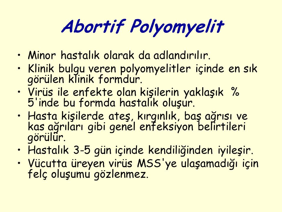Abortif Polyomyelit Minor hastalık olarak da adlandırılır.