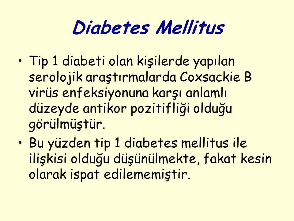 Diabetes Mellitus Tip 1 diabeti olan kişilerde yapılan serolojik araştırmalarda Coxsackie B virüs enfeksiyonuna karşı anlamlı düzeyde antikor pozitifliği olduğu görülmüştür.