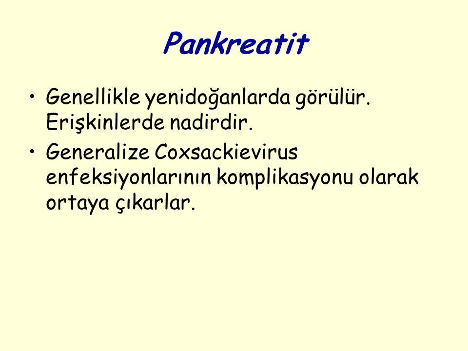 Pankreatit Genellikle yenidoğanlarda görülür.Erişkinlerde nadirdir.