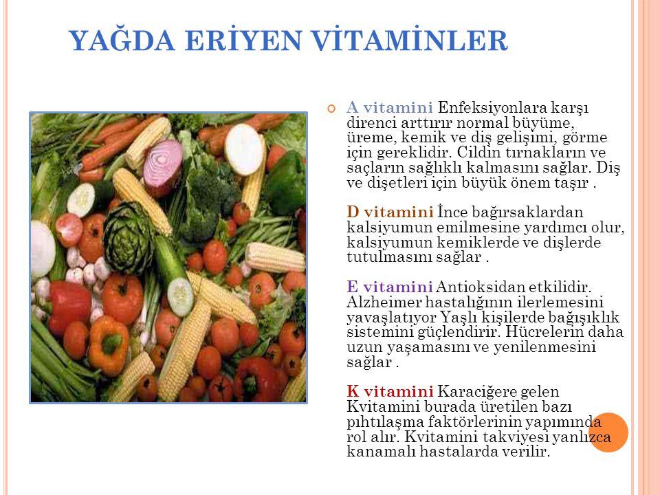 YAĞDA ERİYEN VİTAMİNLER A vitamini Enfeksiyonlara karşı direnci arttırır normal büyüme, üreme, kemik ve diş gelişimi, görme için gereklidir. Cildin tı