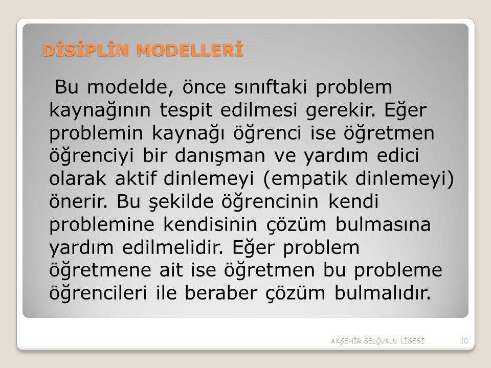 DİSİPLİN MODELLERİ Bu modelde, önce sınıftaki problem kaynağının tespit edilmesi gerekir. Eğer problemin kaynağı öğrenci ise öğretmen öğrenciyi bir da