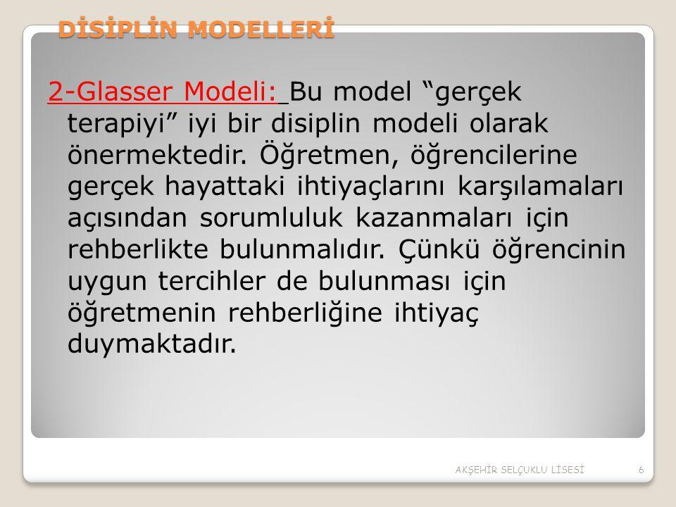 """DİSİPLİN MODELLERİ 2-Glasser Modeli: Bu model """"gerçek terapiyi"""" iyi bir disiplin modeli olarak önermektedir. Öğretmen, öğrencilerine gerçek hayattaki"""