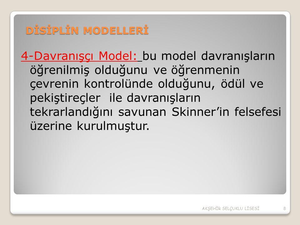 DİSİPLİN MODELLERİ 4-Davranışçı Model: bu model davranışların öğrenilmiş olduğunu ve öğrenmenin çevrenin kontrolünde olduğunu, ödül ve pekiştireçler i