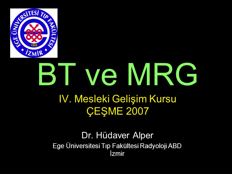BT ve MRG IV.Mesleki Gelişim Kursu ÇEŞME 2007 Dr.