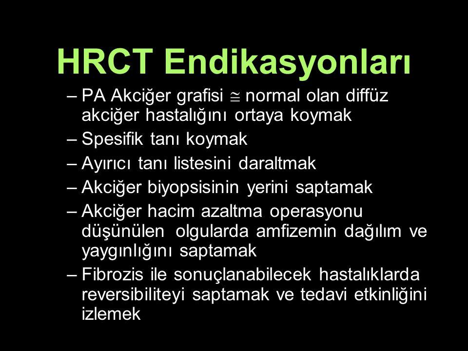 –PA Akciğer grafisi  normal olan diffüz akciğer hastalığını ortaya koymak –Spesifik tanı koymak –Ayırıcı tanı listesini daraltmak –Akciğer biyopsisinin yerini saptamak –Akciğer hacim azaltma operasyonu düşünülen olgularda amfizemin dağılım ve yaygınlığını saptamak –Fibrozis ile sonuçlanabilecek hastalıklarda reversibiliteyi saptamak ve tedavi etkinliğini izlemek HRCT Endikasyonları