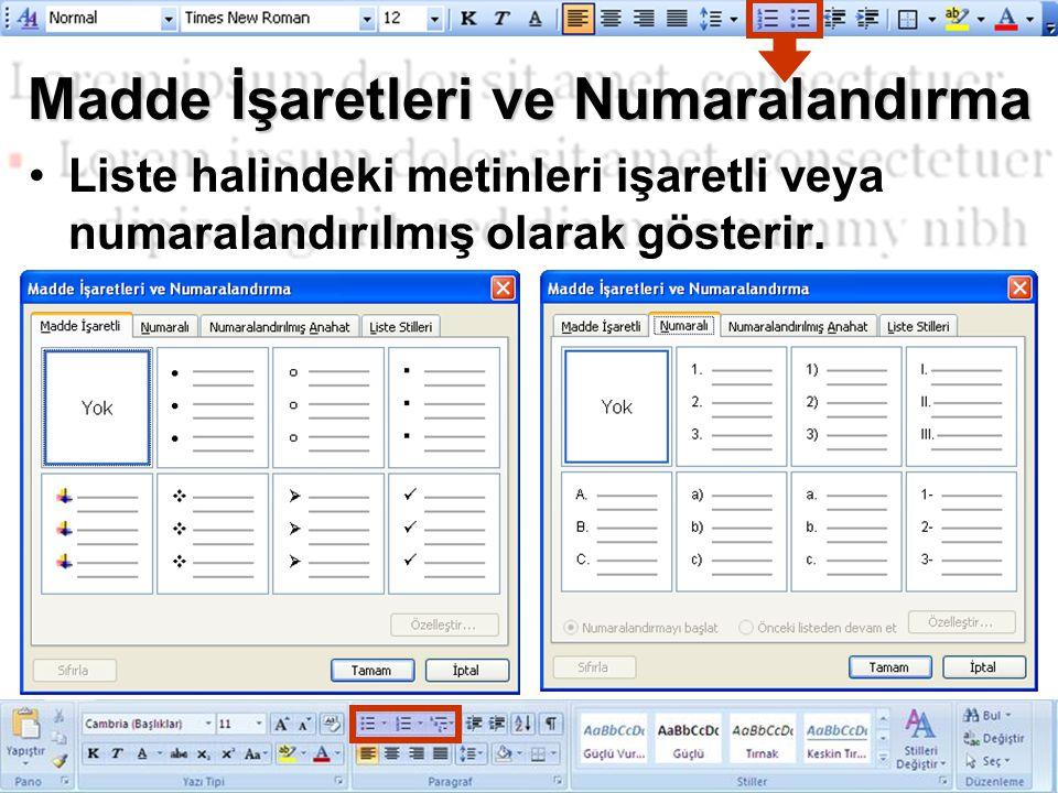 Madde İşaretleri ve Numaralandırma Liste halindeki metinleri işaretli veya numaralandırılmış olarak gösterir.