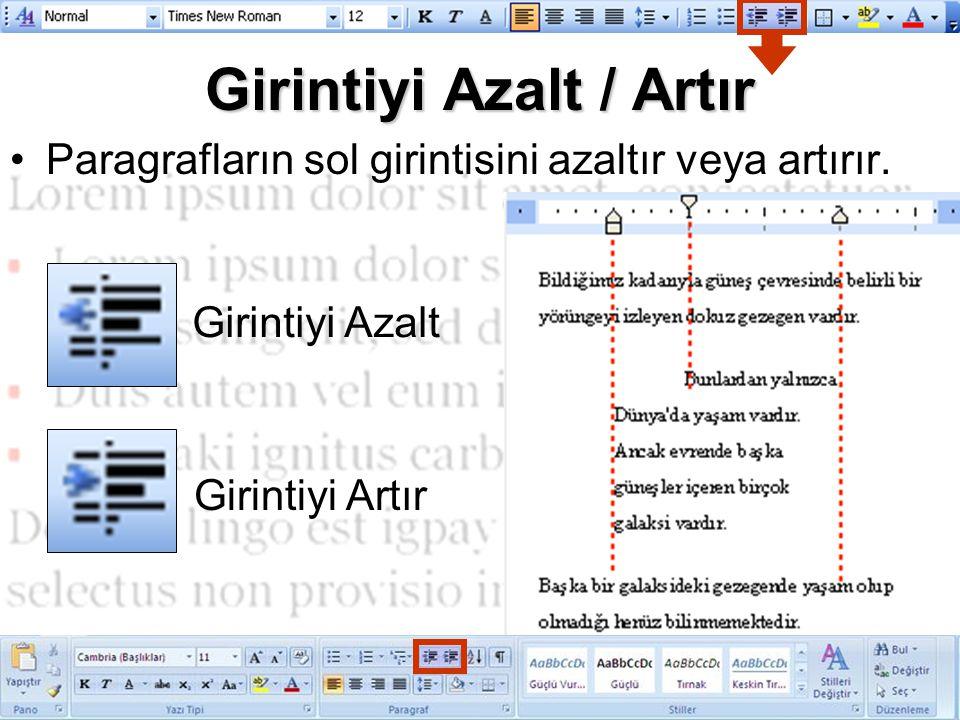 Girintiyi Azalt / Artır Paragrafların sol girintisini azaltır veya artırır. Girintiyi Azalt Girintiyi Artır