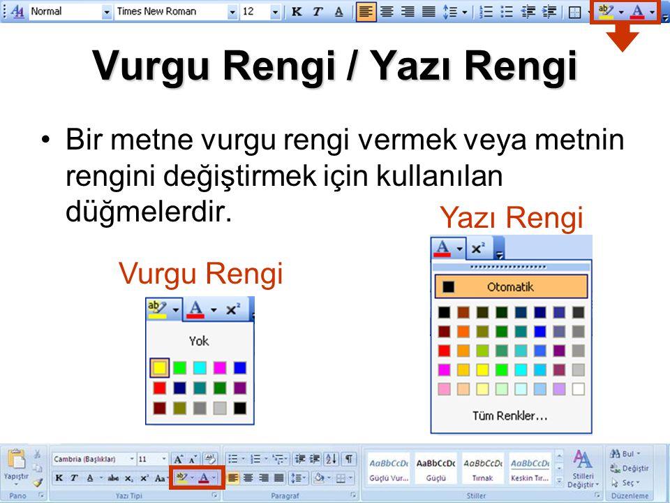 Vurgu Rengi / Yazı Rengi Bir metne vurgu rengi vermek veya metnin rengini değiştirmek için kullanılan düğmelerdir. Vurgu Rengi Yazı Rengi