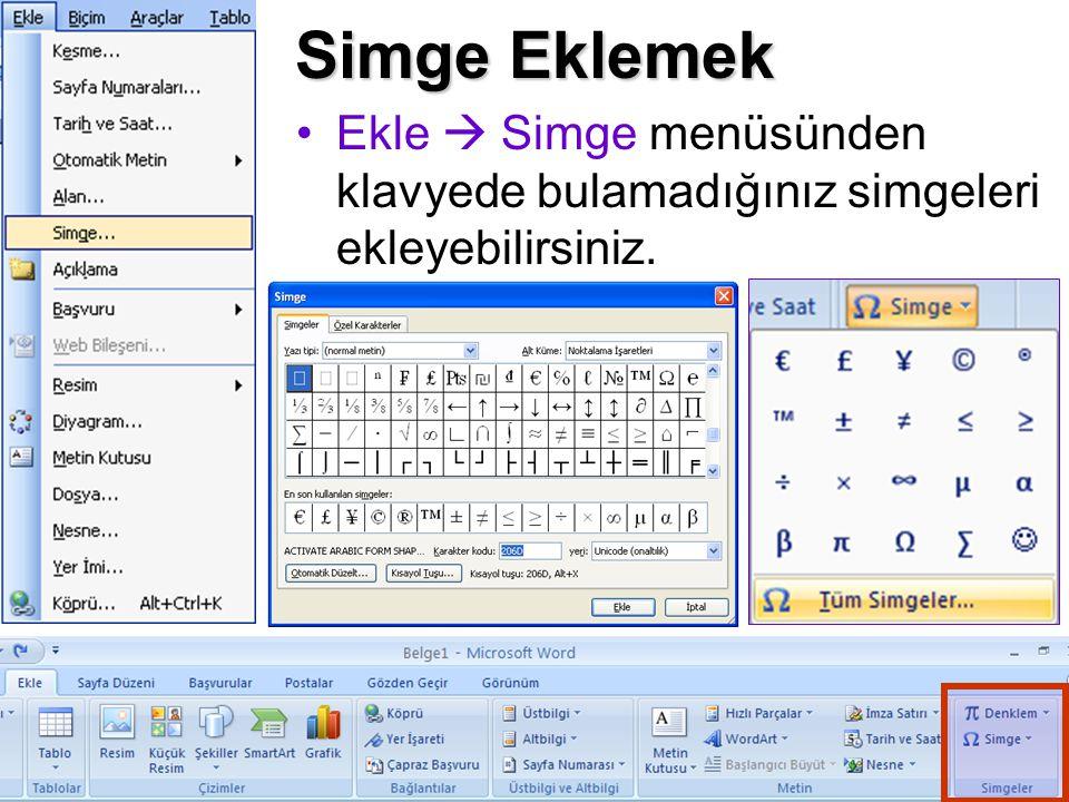 Simge Eklemek Ekle  Simge menüsünden klavyede bulamadığınız simgeleri ekleyebilirsiniz.