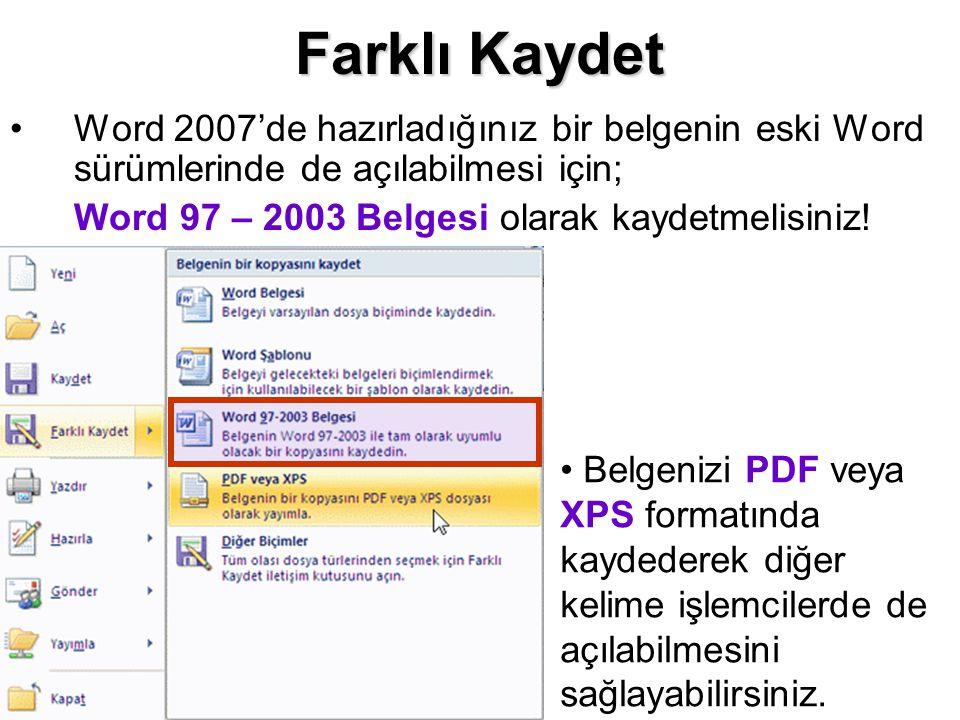 Farklı Kaydet Word 2007'de hazırladığınız bir belgenin eski Word sürümlerinde de açılabilmesi için; Word 97 – 2003 Belgesi olarak kaydetmelisiniz! Bel