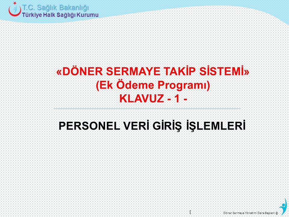 Türkiye Halk Sağlığı Kurumu T.C. Sağlık Bakanlığı Döner Sermaye Yönetimi Daire Başkanlığı «DÖNER SERMAYE TAKİP SİSTEMİ» (Ek Ödeme Programı) KLAVUZ - 1